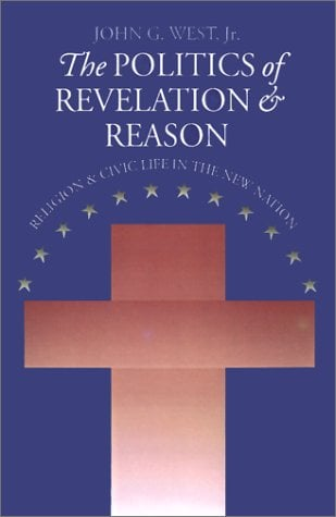 The Politics of Revelation and Reason: Religion and Civic Life in the New Nation 9780700611164