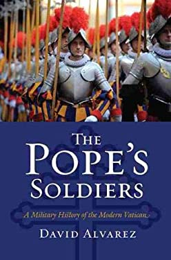The Pope's Soldiers: A Military History of the Modern Vatican 9780700617708