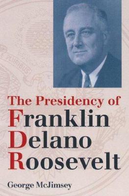The Presidency of Franklin Delano Roosevelt 9780700610129