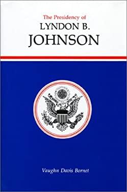 The Presidency of Lyndon B. Johnson 9780700602377