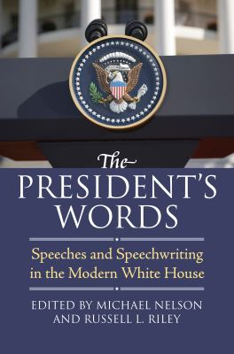 The President's Words: Speeches and Speechwriting in the Modern White House 9780700617395