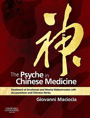 The Psyche in Chinese Medicine: Treatment of Emotional and Mental Disharmonies with Acupuncture and Chinese Herbs 9780702029882