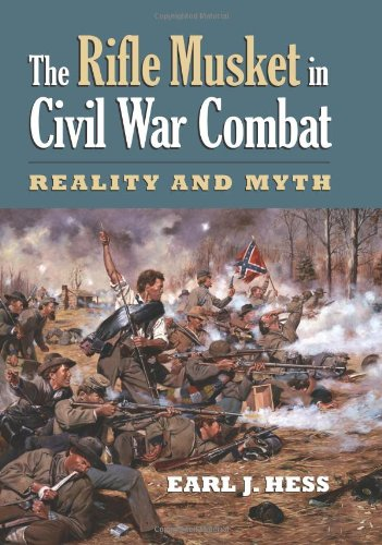 The Rifle Musket in Civil War Combat: Reality and Myth 9780700616077