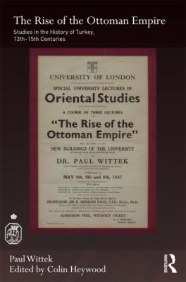 The Rise of the Ottoman Empire: Studies in the History of Turkey, Thirteenth-Fifteenth Centuries