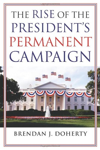 The Rise of the President's Permanent Campaign 9780700618606