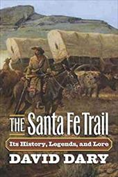 The Santa Fe Trail: Its History, Legends, and Lore - Dary, David