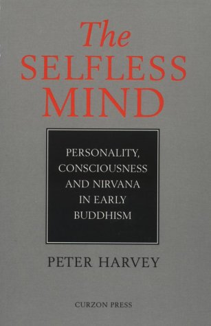 The Selfless Mind: Personality, Consciousness and Nirvana in Early Buddhism 9780700703388