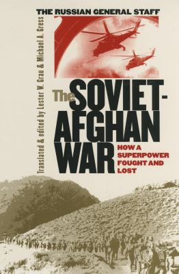 The Soviet-Afghan War: How a Superpower Fought and Lost 9780700611867