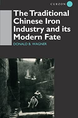 The Traditional Chinese Iron Industry and Its Modern Fate - Wagner, Donald / Nolan, Peter