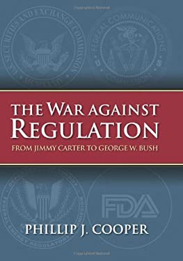 The War Against Regulation: From Jimmy Carter to George W. Bush 9780700616817