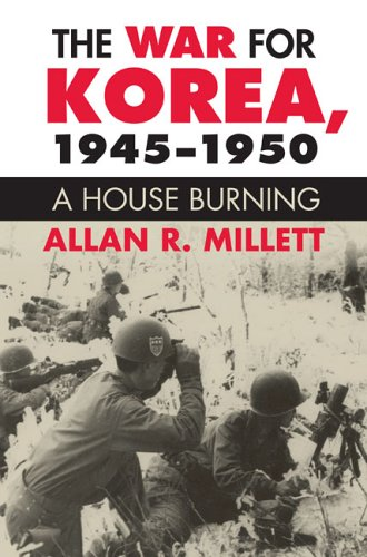 The War for Korea, 1945-1950: A House Burning 9780700613939