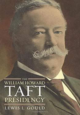 The William Howard Taft Presidency 9780700616749