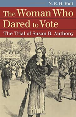 The Woman Who Dared to Vote: The Trial of Susan B. Anthony 9780700618491