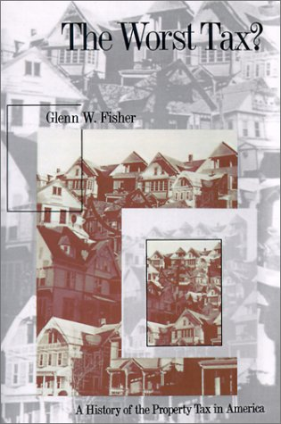 The Worst Tax?: A History of the Property Tax in America 9780700611201