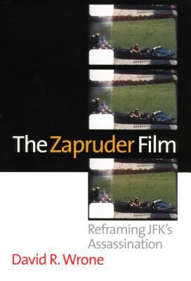 The Zapruder Film: Reframing JFK's Assassination 9780700612918