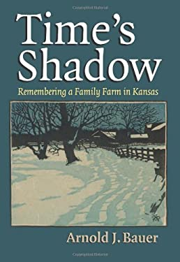 Time's Shadow: Remembering a Family Farm in Kansas 9780700618439