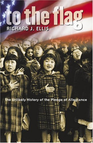 To the Flag: The Unlikely History of the Pledge of Allegiance 9780700613724