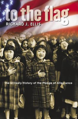 To the Flag: The Unlikely History of the Pledge of Allegiance 9780700615216