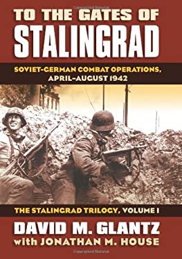 To the Gates of Stalingrad: Soviet-German Combat Operations, April-August 1942 9780700616305
