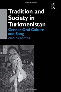 Tradition and Society in Turkmenistan: Gender, Oral Culture and Song