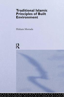 Traditional Islamic Principals of Built Environment