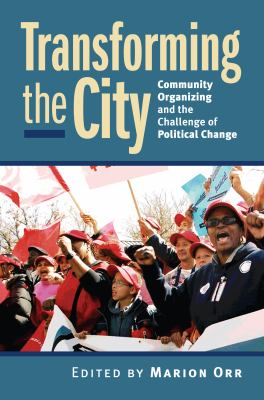 Transforming the City: Community Organizing and the Challenge of Political Change 9780700615148