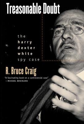 Treasonable Doubt: The Harry Dexter White Spy Case 9780700613113