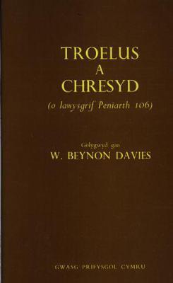 Troelus & Chresyd: O Lawysgrif Peniarth 106 9780708306086