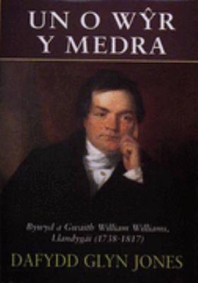 Un O Wyr y Medra: Bywyd a Gwaith William Williams, Llandygai, 1738-1817 9780707403250