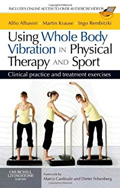 Using Whole Body Vibration in Physical Therapy and Sport: Clinical Practice and Treatment Exercises [With Access Code] 9780702031731