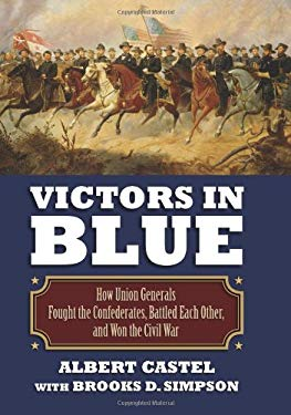 Victors in Blue: How Union Generals Fought the Confederates, Battled Each Other, and Won the Civil War 9780700617937