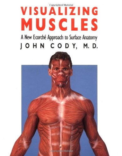 Visualizing Muscles: A New Ecorche Approach to Surface Anatomy 9780700604265