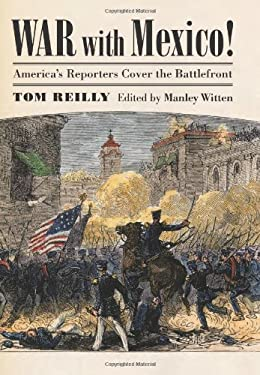 War with Mexico!: America's Reporters Cover the Battlefront 9780700617401