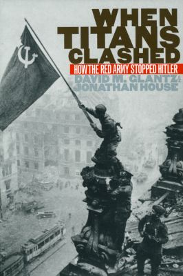 When Titans Clashed: How the Red Army Stopped Hitler 9780700608997