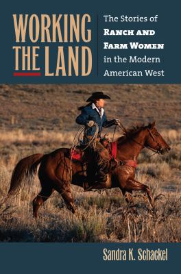 Working the Land: The Stories of Ranch and Farm Women in the Modern American West 9780700617807