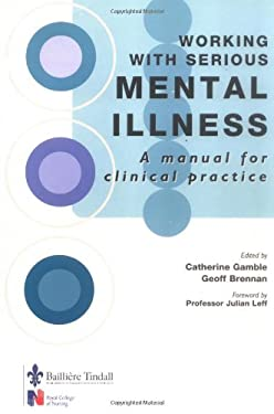 Working with Serious Mental Illness: A Manual for Clinical Practice 9780702024467