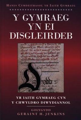 Y Gymraeg Yn Ei Disgleirdeb: Yr Iaith Gymraeg Cyn y Chwyldro Diwydiannol 9780708314111