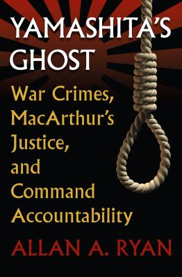 Yamashita's Ghost: War Crimes, MacArthur's Justice, and Command Accountability 9780700618811
