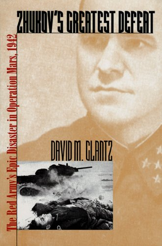 Zhukov's Greatest Defeat: The Red Army's Epic Disaster in Operation Mars, 1942 9780700614172
