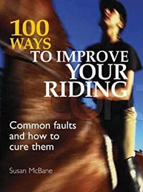 100 Ways to Improve Your Riding: Common Faults & How to Cure Them 9780715325513