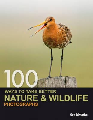 100 Ways to Take Better Nature & Wildlife Photographs 9780715331491