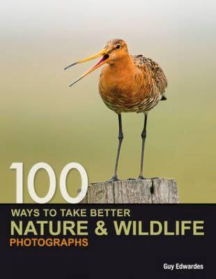 100 Ways to Take Better Nature & Wildlife Photographs 9780715331491