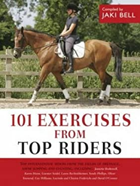 101 Exercises from Top Riders: Top International Riders from the Fields of Dressage, Show Jumping and Eventing 9780715325476