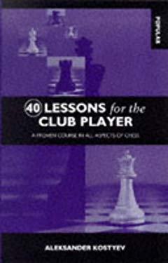 40 Lessons for the Club Player: A Proven Course in All Aspects of Chess 9780713452815