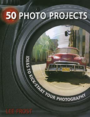50 Photo Projects: Ideas to Kick-Start Your Photography 9780715329764