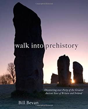 Walk Into Prehistory: Discovering Over Forty of the Greatest Ancient Sites of Britain and Ireland 9780711231771