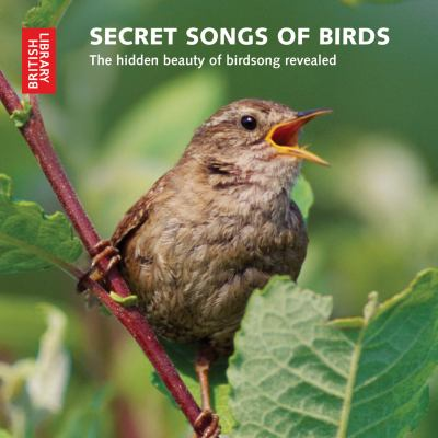 Secret Songs of Birds: The Hidden Beauty of Birdsong Revealed 9780712351041