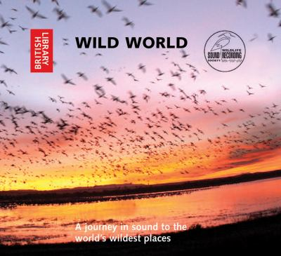 Wild World: A Journey in Sound to the World's Wildest Places 9780712351188