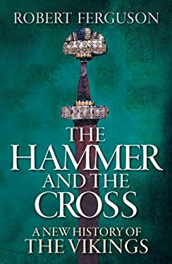 The Hammer and the Cross: A New History of the Vikings 9780713997880