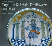 English &Nd Irish Delftware, 1570-1840 11947778